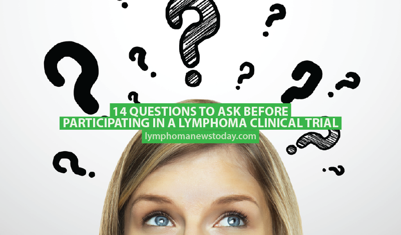 14 Questions to Ask Before Participating in a Lymphoma Clinical Trial
